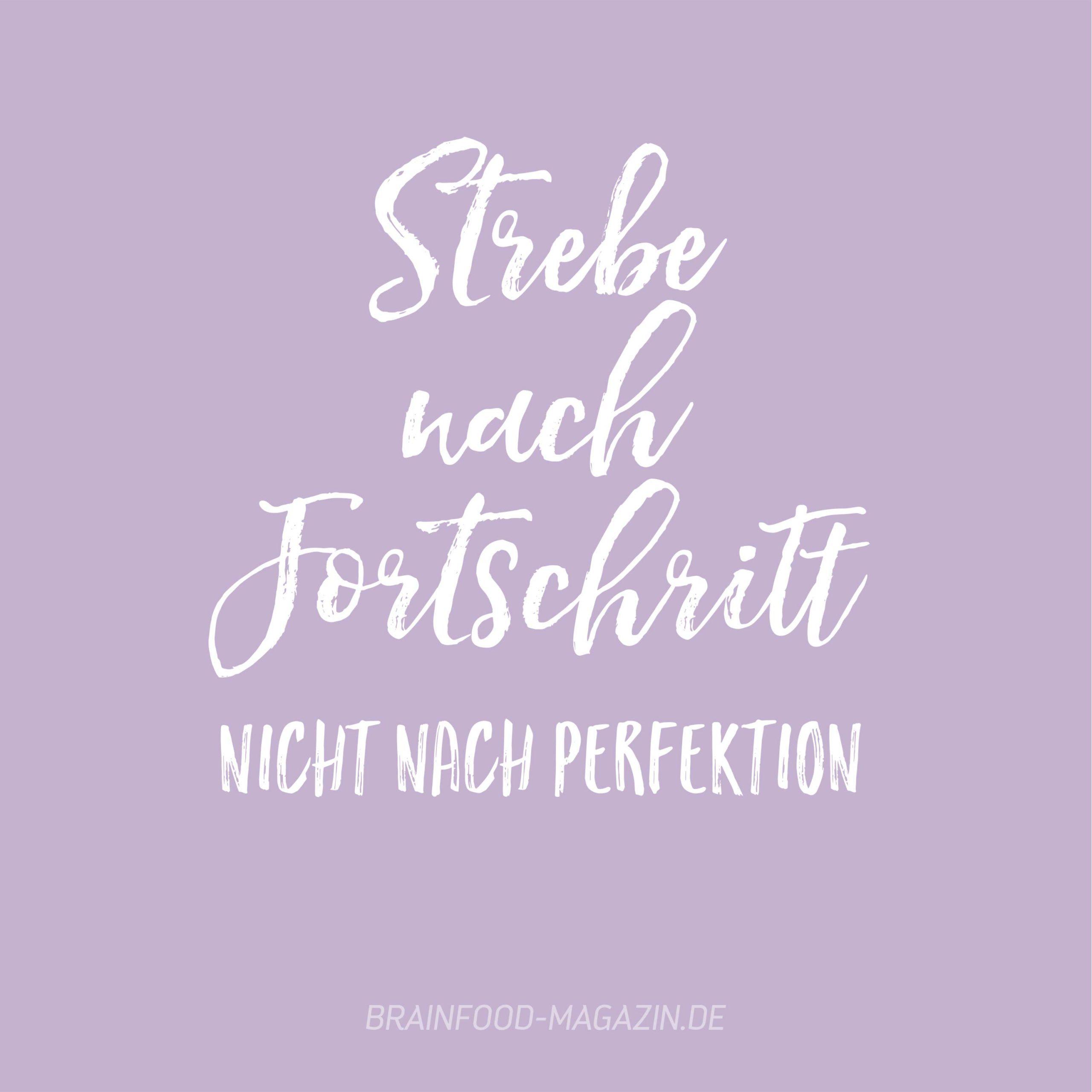 Strebe nach Fortschritt nicht nach Perfektion.